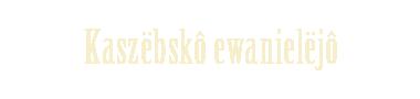 Kaszëbskô Ewanielëjô